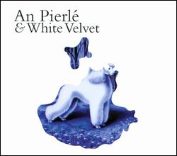 AN PIERLE AND WHITE VELVET- | Album : An pierle and white velvet (2006) |
