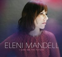 ELENI MANDELL- | Album : I can see the future (2012) |