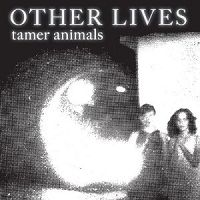 OTHER LIVES- | Album : Tamer animals (2011) |