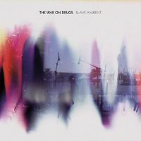 THE WAR ON DRUGS- | Album : Slave ambient (2011) |