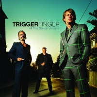 TRIGGERFINGER- | Album : All this dancin around (2012) | Universal
